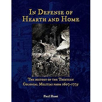 Ter verdediging van haard en huis De geschiedenis van de dertien koloniale milities uit 16071775 door Paul Hunt