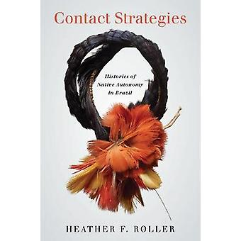 Contact Strategies Histories of Native Autonomy in Brazil