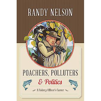 Poachers Polluters amp Politics by Randy Nelson