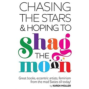 Chasing the Stars and Hoping to Shag the Moon by Karen Moller