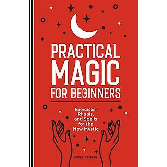 Praktisk magi för nybörjare utövar ritualer och trollformler för den nya mystikern av Maggie Haseman