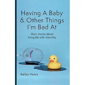 Having a Baby  Other Things Im Bad At by Bailey Henry