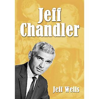 Jeff Chandler  Film Record Radio and Television Performances by Jeff Wells