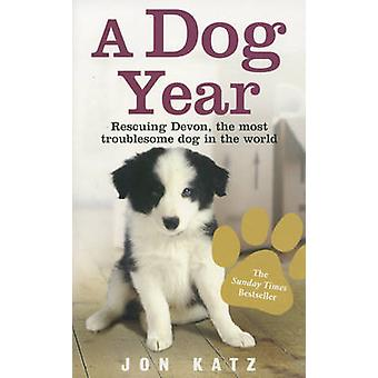 A Dog Year - Rescuing Devon - the Most Troublesome Dog in the World by