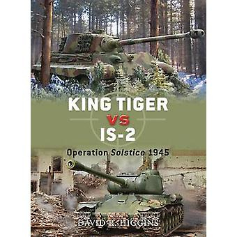 King Tiger Vs. IS-2 - Operation Solstice 1945 by David R. Higgins - Ji