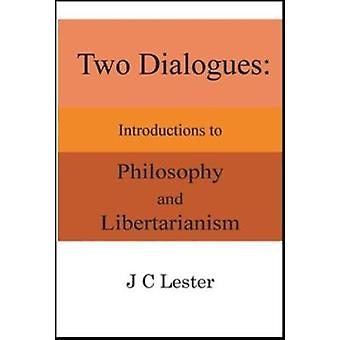 Two Dialogues - Introductions to Philosophy and Libertarianism by J. C