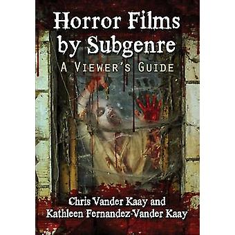 Horror Films by Subgenre - A Viewer's Guide by Kathleen Fernandez-Vand