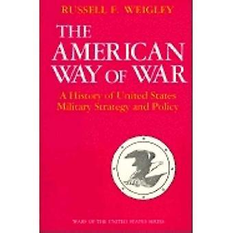 Der American Way of War: eine Geschichte der Vereinigten Staaten militärische Strategie und Politik (Kriege der USA-Serie)