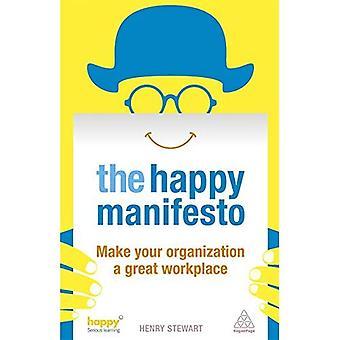 Het gelukkige manifest: Maak uw organisatie een grote werkplaats: Maak uw organisatie een grote werkplaats