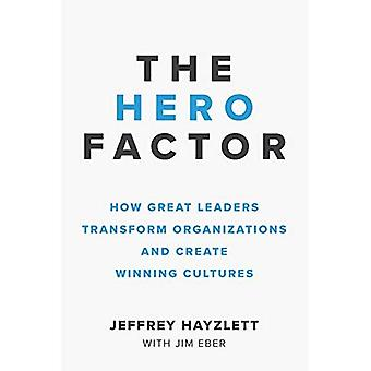 The Hero Factor: How Great� Leaders Transform Organizations and Create Winning Cultures