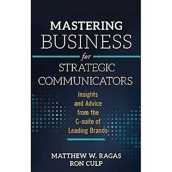 Mastering Business for�Strategic Communicators:�Insights and Advice from the�C-suite of Leading Brands