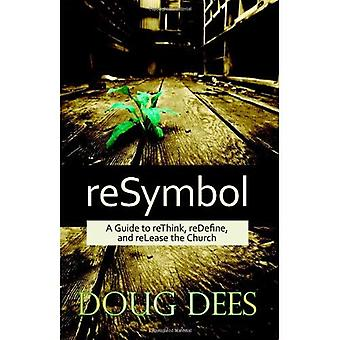 reSymbol: A Guide to reThink, reDefine and reLease the Church