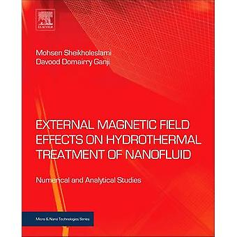 External Magnetic Field Effects on Hydrothermal Treatment of Nanofluid Numerical and Analytical Studies by Sheikholeslami & Mohsen