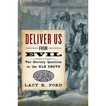 Deliver Us from Evil The Slavery Question in the Old South by Ford & Lacy K Jr.