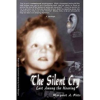 The Silent Cry Lost Among the Hearing by Pitts & Margaret A.