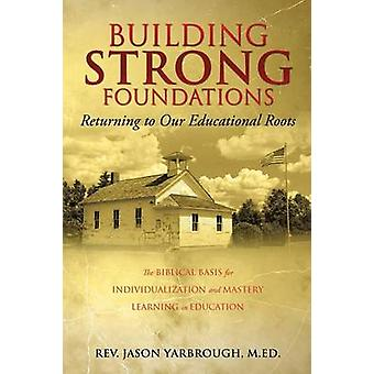 Building Strong Foundations by Yarbrough Med & Rev Jason