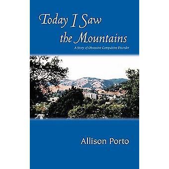 Heute sah ich die Berge A Geschichte der Überwindung der Zwangsstörung von Porto & Allison