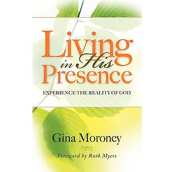 Living in His Presence Experience the Reality of God by Moroney & Gina