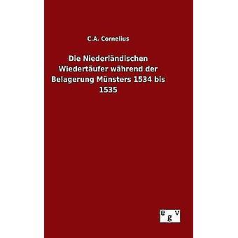 Die Niederlndischen Wiedertufer whrend der Belagerung Mnsters 1534 bis 1535 by Cornelius & C.A.