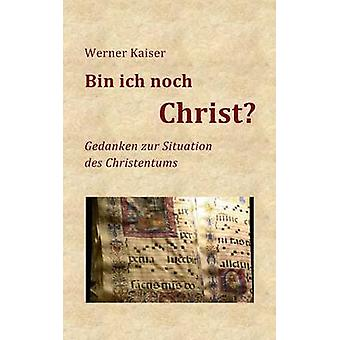 Bin ich noch ChristGedanken zur Situation des Christentums by Kaiser & Werner