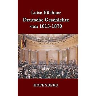Deutsche Geschichte von 18151870 par Luise Bchner