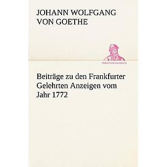 Beitrage Zu Den Frankfurter Gelehrten Anzeigen Vom Jahr 1772 by von Goethe & Johann Wolfgang