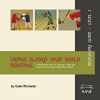 Viking Sword and Shield Fighting Beginners Guide Level 2 by Richards & Colin