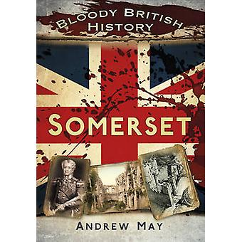 Bloody British History - Somerset by Andrew May - 9780752487434 Book