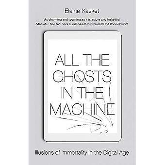 Tous les fantômes dans la machine: les illusions de l'immortalité à l'ère du numérique