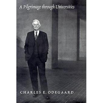 A Pilgrimage Through Universities by Charles E. Odegaard - Richard L.