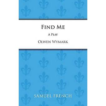 Find ME by Olwen Wymark - 9780573111365 Book