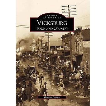 Vicksburg - - Town and Country by Gordon A Cotton - 9780738506760 Book