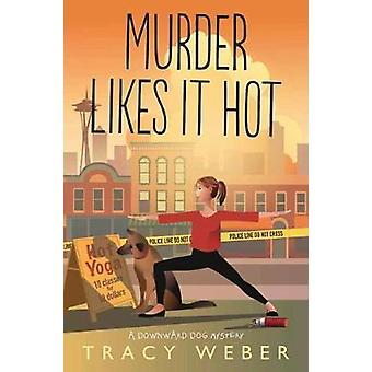 Murder Likes It Hot - A Downward Dog Mystery. Book 6 by Tracy Weber -
