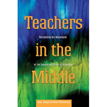 Teachers in the Middle - Reclaiming the Wasteland of the Adolescent Ye