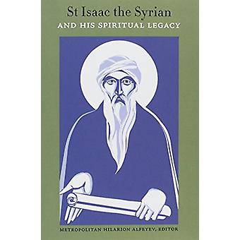 St Isaac the Syrian and His Spiritual Legacy - Proceedings of the Inte