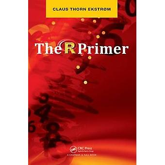 The R Primer by Claus Thorn Ekstrom - 9781439862063 Book