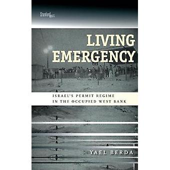 Living Emergency - Israel's Permit Regime in the Occupied West Bank -