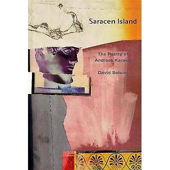 Saracen Island - The Poems of Andreas Karavis by David Solway - 978155