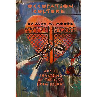 Occupation Culture - Art & Squatting in the City from Below by Alan Mo