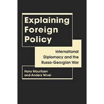 Explaining Foreign Policy - International Diplomacy and the Russo-Geor