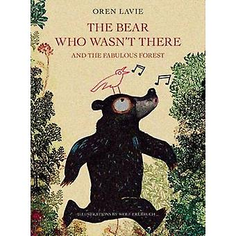 The Bear Who Wasn't There and the Fabulous Forest by Oren Lavie - Wol