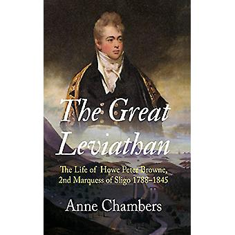 The Great Leviathan - The Life of Howe Peter Browne - Marquess of Slig