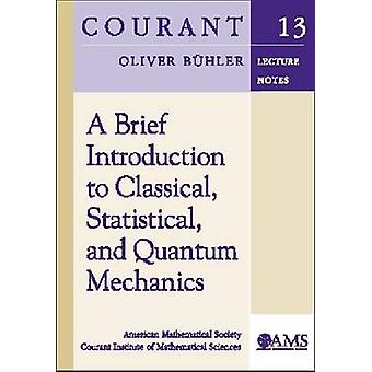 A Brief Introduction to Classical - Statistical - and Quantum Mechani