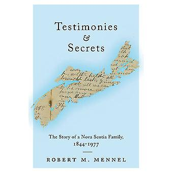 Testimonies and Secrets  The Story of a Nova Scotia Family 18441977 by Robert M Mennel