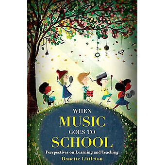 When Music Goes to School di Danette Littleton
