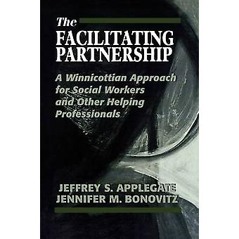 The Facilitating Partnership A Winnicottian Approach for Social Workers and Other Helping Professionals by Applegate & Jeffrey S.