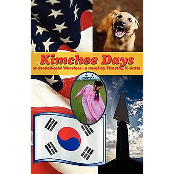 Kimchee Days Or StonedCold Warriors by Gatto & Timothy V.