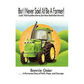Mutta en ole koskaan sanonut id olla maanviljelijä sanoin, että voisit olla maanviljelijä, mutta en ole koskaan sanonut id olla maanviljelijä Geier & Bonnie