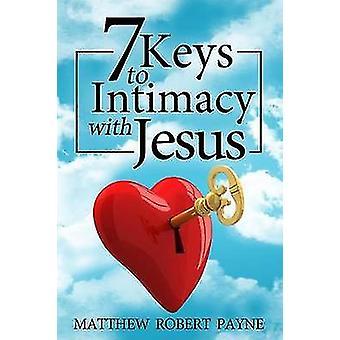 7 Keys to Intimacy with Jesus by Payne & Matthew Robert