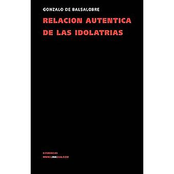 Relacion Autentica de Las Idolatrias av Gonzalo De Balsalobre